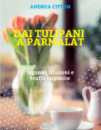 Andrea Citton - Dai Tulipani a Parmalat